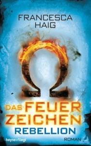 Das Feuerzeichen - Rebellion von Francesca Haig